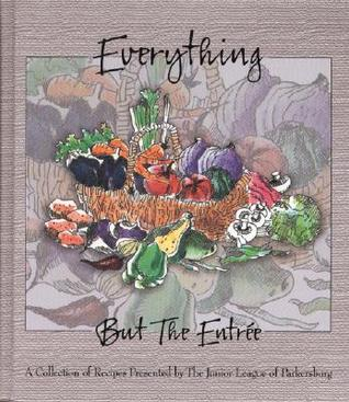Everything But the Entre  by  Inc The Junior League of Parkersburg