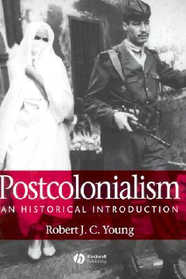 Postcolonialism : an historical introduction / Robert J.C. Young