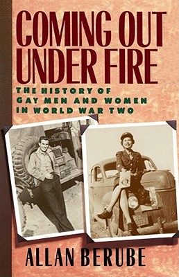Coming Out Under Fire: The History of Gay Men and Women in World War Two