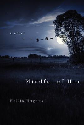 Mindful of Him by Hollis Hughes
