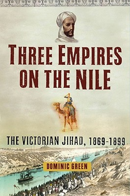 Three Empires on the Nile by Dominic   Green