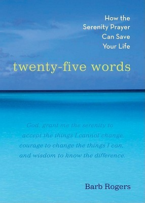 Twenty-Five Words: How the Serenity Prayer Can Save Your Life