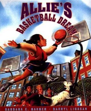 Allie's Basketball Dream by Barbara E. Barber