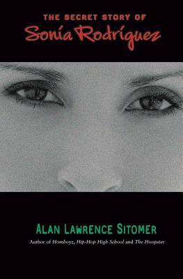 The Secret Story of Sonia Rodriguez by Alan Sitomer