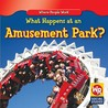 What Happens At An Amusement Park? (Where People Work)