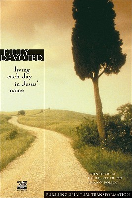 Download for free Fully Devoted: Living Each Day in Jesus' Name by John Ortberg, Laurie Pederson, Judson Poling FB2