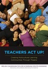 Teachers Act Up!: Creating Multicultural Learning Communities Through Theatre