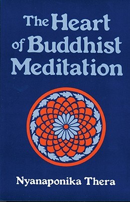 The Heart of Buddhist Meditation by Nyanaponika Thera