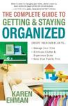 The Complete Guide to Getting and Staying Organized: Manage Your Time, Eliminate Clutter and Experience Order, Keep Your Family First