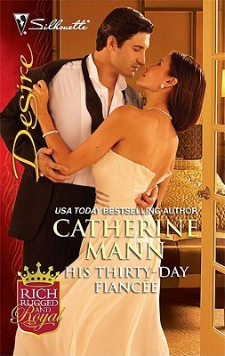 His Thirty-Day Fiancee (Rich, Rugged And Royal #2) by Catherine Mann