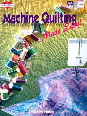 Machine Quilting Made Easy! by Maurine Noble