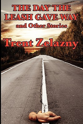 The Day the Leash Gave Way and Other Stories by Trent Zelazny