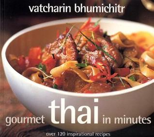 Gourmet Thai in Minutes by Vatcharin Bhumichitr
