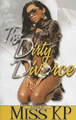 The Dirty Divorce by Miss K.P.