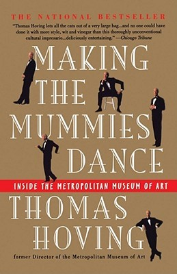 Making the Mummies Dance by Thomas Hoving
