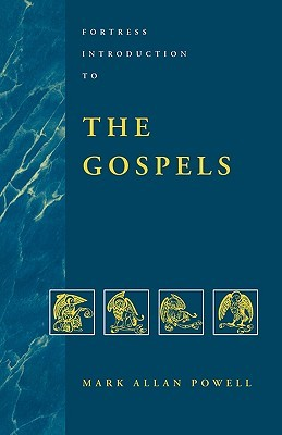 Fortress Introduction to the Gospels by Mark Allan Powell