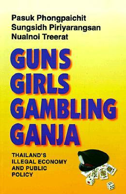 Guns, Girls, Gambling, Ganja: Thailand's Illegal Economy and Public Policy