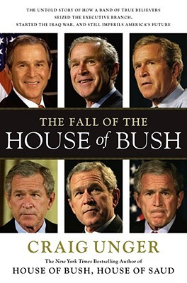 The Fall of the House of Bush: How a Group of True Believers Put America on the Road to Armageddon