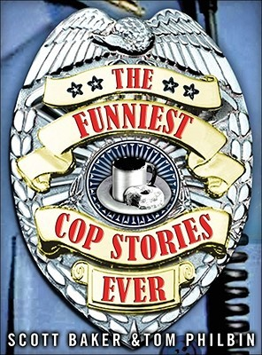 The Funniest Cop Stories Ever by Tom Philbin