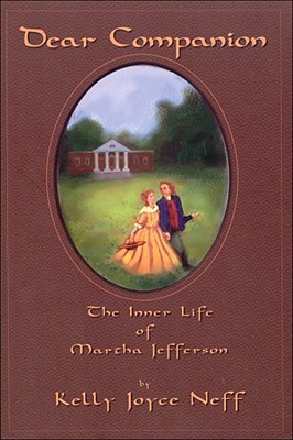 Dear Companion: The Inner Life of Martha Jefferson (River Lethe Book)