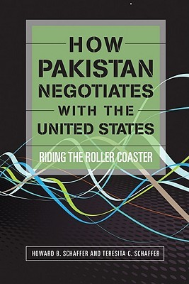 How Pakistan Negotiates with the United States by Howard B. Schaffer