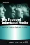 The Faces of Televisual Media: Teaching, Violence, Selling to Children