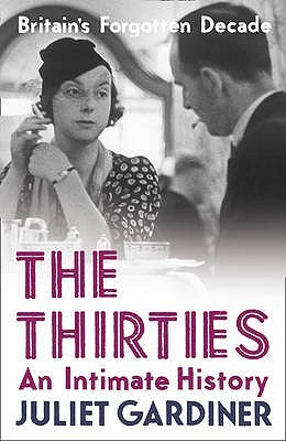 The Thirties by Juliet Gardiner
