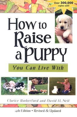 How to Raise a Puppy You Can Live with by Clarice Rutherford