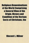 The Religious Denominations of the World Comprising a General View of the Origin, History and Condition of the Various Sects of Christians
