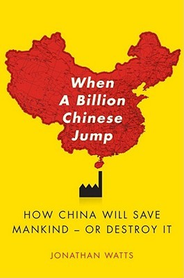 When A Billion Chinese Jump: How China Will Become the World's First Green Superpower or its Last Environmental Assassin