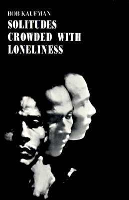 Solitudes Crowded With Loneliness by Bob Kaufman