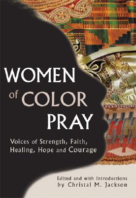 Women Of Color Pray: Voices Of Strength, Faith, Healing, Hope, And Courage