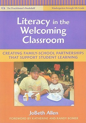 Literacy in the Welcoming Classroom: Creating Family-School Partnerships That Support Student Learning