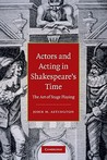 Actors and Acting in Shakespeare's Time: The Art of Stage Playing
