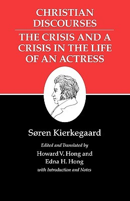 Christian Discourses/The Crisis and a Crisis in the Life of a... by Søren Kierkegaard