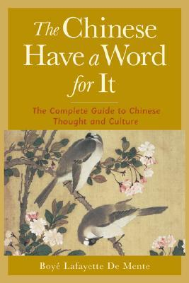 Free download online The Chinese Have a Word for It: The Complete Guide to Chinese Thought and Culture CHM