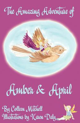 The Amazing Adventure of Amber and April by Colleen Mitchell