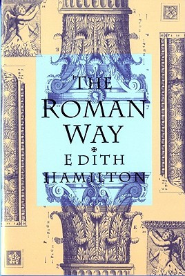 The Roman Way by Edith Hamilton