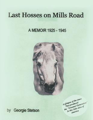 Last Hosses on Mills Road: A Memoir (1925 -1945)