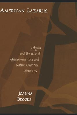 Free online download American Lazarus: Religion and the Rise of African-American and Native American Literatures RTF by Joanna Brooks