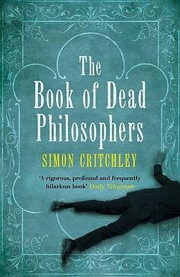 The Book of Dead Philosophers. Simon Critchley by Simon Critchley