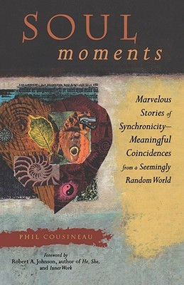 Soul Moments: Marvelous Stories of Synchronicity--Meaningful Coincidences from a Seemingly Random World