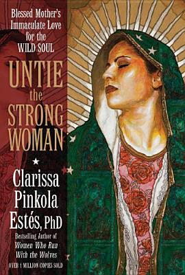Untie the Strong Woman by Clarissa Pinkola Estés