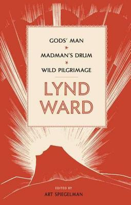 God's Man / Madman's Drum / Wild Pilgrimage by Lynd Ward