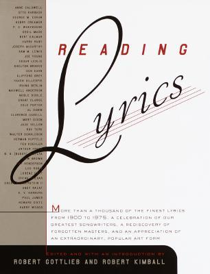 Reading Lyrics: More Than 1,000 of the Century's Finest Lyrics--a Celebration of Our Greatest Songwriters, a Rediscovery of Forgotten Masters, and an Appreciation of an