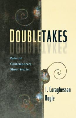 Doubletakes by T.C. Boyle