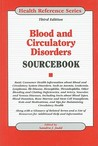 Blood and Circulatory Disorders Sourcebook: Basic Consumer Health Information about Blood and Circulatory System Disorders, Such as Anemia, Leukemia, Lymphoma, Rh Disease, Hemophilia, Thrombophilia, Other Bleeding and Clotting Deficiencies, and Artery,...