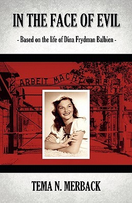 In the Face of Evil: Based on the Life of Dina Frydman Balbien