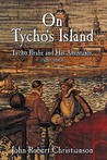 On Tycho's Island: Tycho Brahe and His Assistants, 1570 1601
