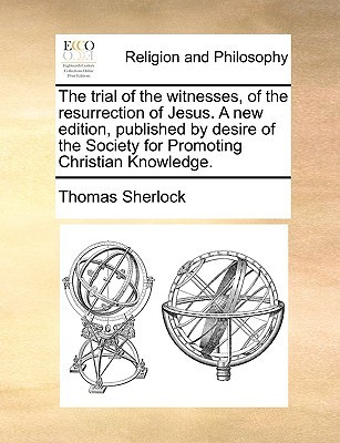 The Trial of the Witnesses, of the Resurrection of Jesus. a N... by Thomas Sherlock
